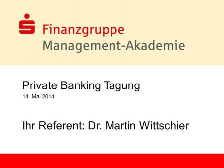 1 Private Banking Tagung 14. Mai 2014 Ihr Referent: Dr. Martin Wittschier.