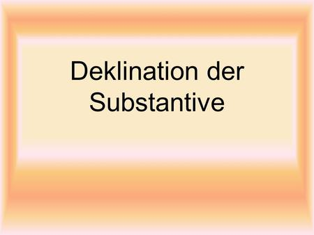 Deklination der Substantive
