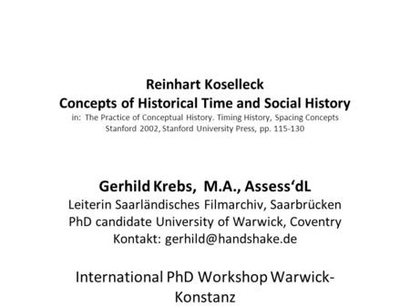 Reinhart Koselleck Concepts of Historical Time and Social History in: The Practice of Conceptual History. Timing History, Spacing Concepts Stanford 2002,