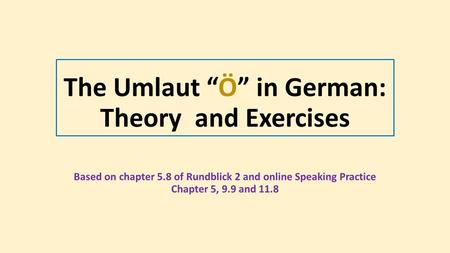 "The Umlaut ""Ö"" in German: Theory and Exercises Based on chapter 5.8 of Rundblick 2 and online Speaking Practice Chapter 5, 9.9 and 11.8."