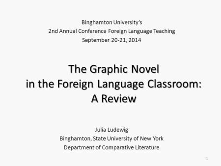 The Graphic Novel in the Foreign Language Classroom: A Review Julia Ludewig Binghamton, State University of New York Department of Comparative Literature.