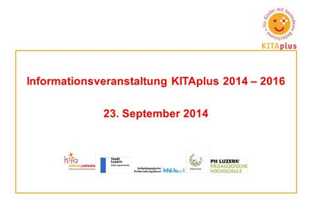 Informationsveranstaltung KITAplus 2014 – 2016 23. September 2014.