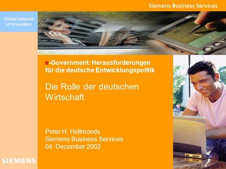 Global network of innovation e-Government: Herausforderungen für die deutsche Entwicklungspolitik Die Rolle der deutschen Wirtschaft Peter H. Hellmonds.