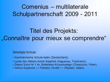 "Comenius – multilaterale Schulpartnerschaft 2009 - 2011 Titel des Projekts: ""Connaître pour mieux se comprendre"" Beteiligte Schule: Kaufmännische Schule."