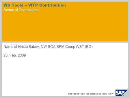WS Tools – WTP Contribution Scope of Contribution Name of Hristo Sabev, NW SOA BPM Comp WST (BG) 23. Feb. 2009.