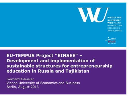 "EU-TEMPUS Project ""EINSEE"" – Development and implementation of sustainable structures for entrepreneurship education in Russia and Tajikistan Gerhard Geissler."