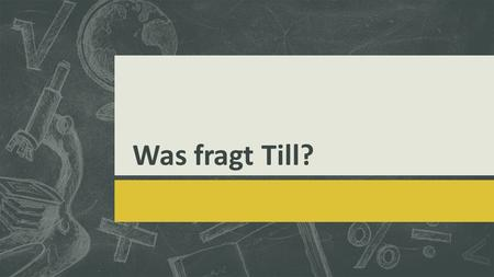 Was fragt Till?. Edit the text with your own short phrases. To change a sample image, select a picture and delete it. Now click the Pictures icon in each.