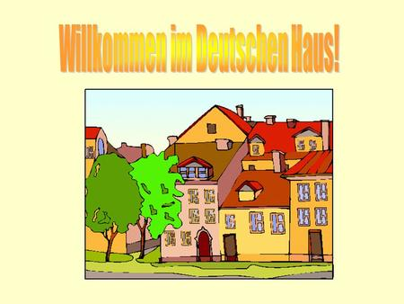 WHAT WILL YOU LEARN TODAY?  The words for different kinds of houses in German  The words for the rooms in German  Lots of words for furniture  About.