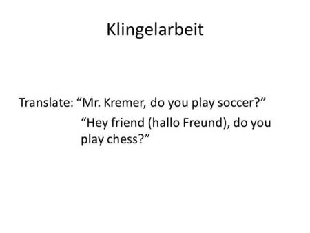 "Klingelarbeit Translate: ""Mr. Kremer, do you play soccer?"""