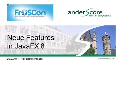 © 2008 anderScore GmbH© Copyright 2013 anderScore GmbH Neue Features in JavaFX 8 20.8.2014, Ralf Bommersbach.