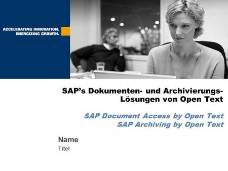 Name Titel SAP's Dokumenten- und Archivierungs- Lösungen von Open Text SAP Document Access by Open Text SAP Archiving by Open Text.