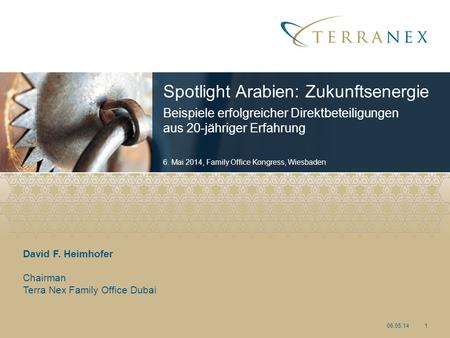 David F. Heimhofer Chairman Terra Nex Family Office Dubai Spotlight Arabien: Zukunftsenergie Beispiele erfolgreicher Direktbeteiligungen aus 20-jähriger.