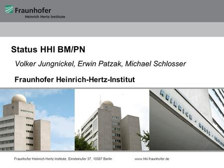 Fraunhofer Heinrich Hertz Institute Fraunhofer Heinrich Hertz Institute, Einsteinufer 37, 10587 Berlin www.hhi.fraunhofer.de Status HHI BM/PN Volker Jungnickel,