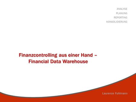 Finanzcontrolling aus einer Hand – Financial Data Warehouse