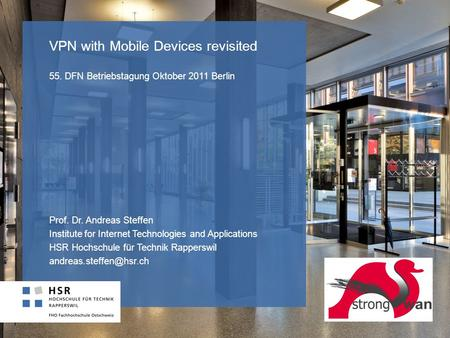 VPN with Mobile Devices revisited 55. DFN Betriebstagung Oktober 2011 Berlin Prof. Dr. Andreas Steffen Institute for Internet Technologies and Applications.