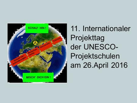 11. Internationaler Projekttag der UNESCO- Projektschulen am 26.April 2016.