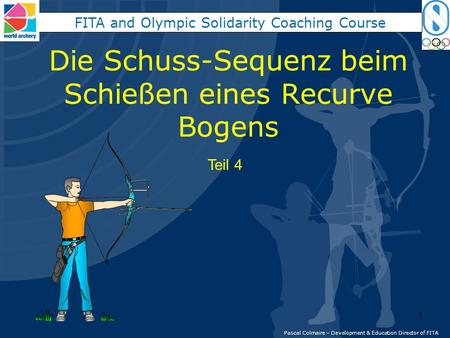 Die Schuss-Sequenz beim Schießen eines Recurve Bogens Pascal Colmaire – Development & Education Director of FITA FITA and Olympic Solidarity Coaching Course.