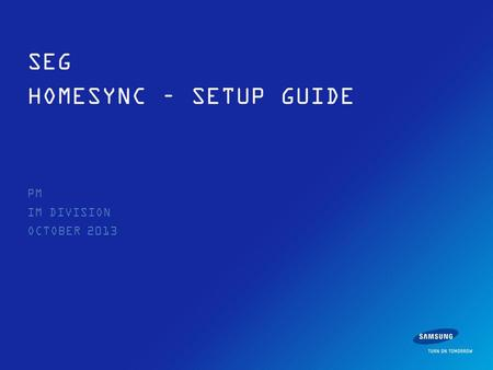 PM IM DIVISION OCTOBER 2013 SEG HOMESYNC – SETUP GUIDE.