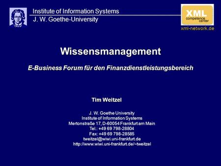 Wissensmanagement E-Business Forum für den Finanzdienstleistungsbereich Institute of Information Systems J. W. Goethe-University Tim Weitzel J. W. Goethe.