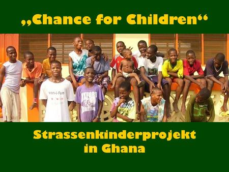 "Strassenkinderprojekt in Ghana ""Chance for Children"""