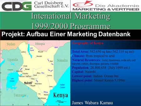 Intenational Marketing 1999/2000 Programme Projekt: Aufbau Einer Marketing Datenbank Geography of Kenya Total Area: 582,650 sq km (362,119 sq mi) Climate: