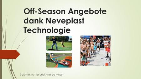 Off-Season Angebote dank Neveplast Technologie Salome Mutter und Andrea Moser.