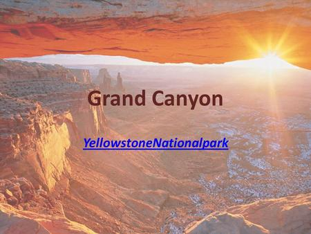 Grand Canyon YellowstoneNationalpark. Where is the Grand Canyon? In the north west of Arizona.