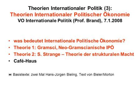 Theorien Internationaler Politik (3): Theorien Internationaler Politischer Ökonomie VO Internationale Politik (Prof. Brand), 7.1.2008 was bedeutet Internationale.