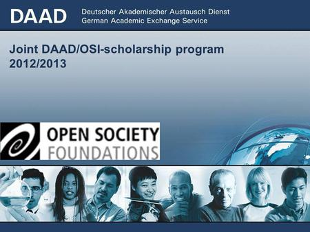 Joint DAAD/OSI-scholarship program 2012/2013. 2 Fields of study The DAAD/OSI scholarship program supports humanities and social sciences disciplines.