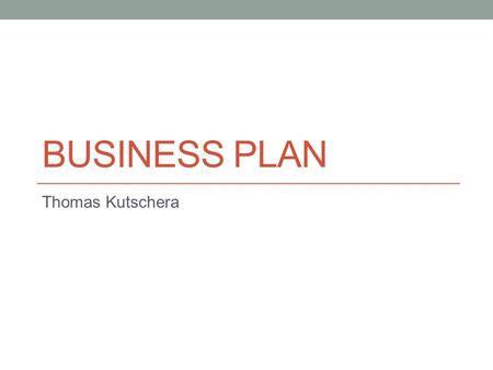 Business Plan Thomas Kutschera.