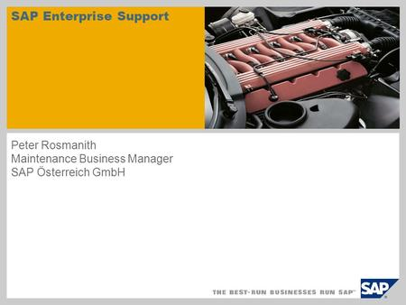 SAP Enterprise Support Peter Rosmanith Maintenance Business Manager SAP Österreich GmbH.