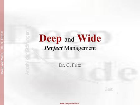 Deep and Wide, Dr. G. Fritz © www.deepandwide.at Deep and Wide Perfect Management Dr. G. Fritz.