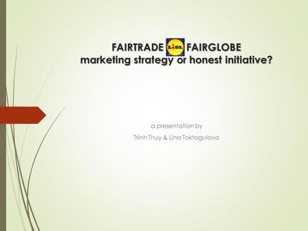 FAIRTRADE FAIRGLOBE marketing strategy or honest initiative?