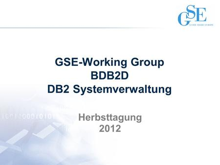 GSE-Working Group BDB2D DB2 Systemverwaltung Herbsttagung 2012.