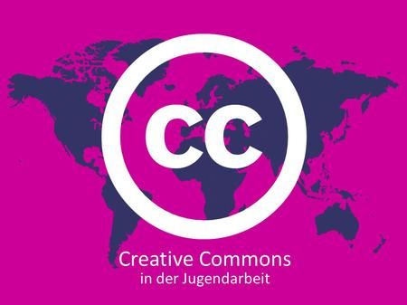 Creative Commons in der Jugendarbeit. - Wolfsburg, November 2011 in der Jugendarbeit Was ist Creative Commons ?