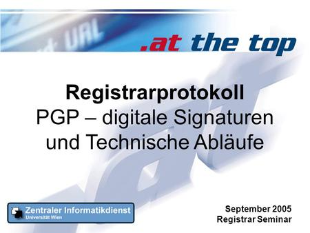 Registrarprotokoll PGP – digitale Signaturen und Technische Abläufe September 2005 Registrar Seminar.