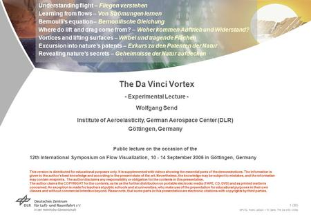 ISFV12, Public Lecture – W. Send, The Da Vinci Vortex 1 (30) The Da Vinci Vortex - Experimental Lecture - Wolfgang Send Institute of Aeroelasticity, German.