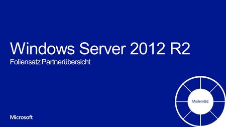 Windows Server 2012 R2 Foliensatz Partnerübersicht ModernBiz.