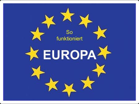 So funktioniert EUROPA.