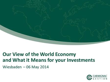 111 Our View of the World Economy and What it Means for your Investments Wiesbaden – 06 May 2014.