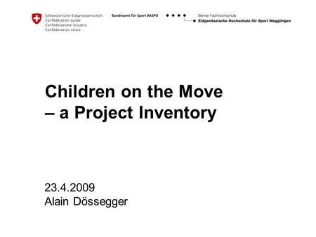 Children on the Move – a Project Inventory 23.4.2009 Alain Dössegger.