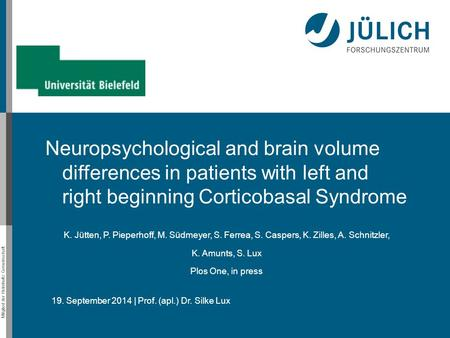 Mitglied der Helmholtz-Gemeinschaft 19. September 2014 | Prof. (apl.) Dr. Silke Lux Neuropsychological and brain volume differences in patients with left.