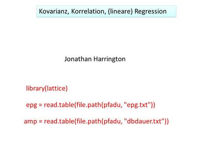 Kovarianz, Korrelation, (lineare) Regression Jonathan Harrington epg = read.table(file.path(pfadu, epg.txt)) library(lattice) amp = read.table(file.path(pfadu,