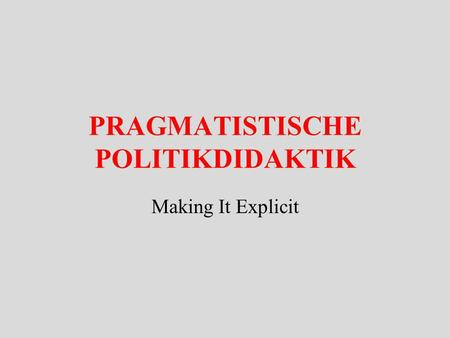 PRAGMATISTISCHE POLITIKDIDAKTIK Making It Explicit.