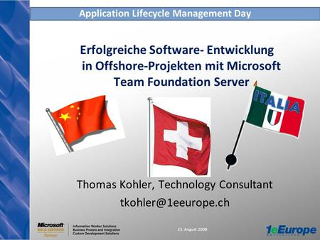Application Lifecycle Management Day 25. August 2008 Erfolgreiche Software- Entwicklung in Offshore-Projekten mit Microsoft Team Foundation Server Thomas.