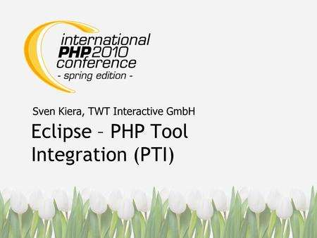 Eclipse – PHP Tool Integration (PTI) Sven Kiera, TWT Interactive GmbH.