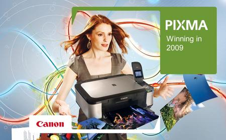Winning in 2009. PIXMA: All-In-One Range Home Photo Home All-In-One Home & Office MP250 MP270 MP490 MP550 MP560 MP640 MP990 iP4700 iX7000.