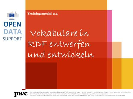 Trainingsmodul 2.4 Vokabulare in RDF entwerfen und entwickeln PwC firms help organisations and individuals create the value they're looking for. We're.