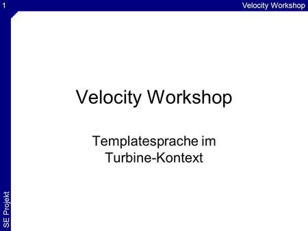Velocity Workshop SE Projekt 1 Velocity Workshop Templatesprache im Turbine-Kontext.