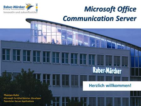 Techno Summit 2009 www.raber-maercker.de Herzlich willkommen! Microsoft Office Communication Server Thomas Kuhn Microsoft Certified Solution Developer.